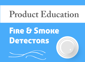 Product Education: Fire and Smoke Detectors